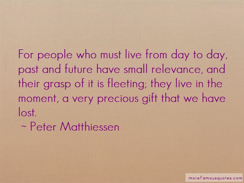 Peter Matthiessen Quotes: For People Who Must Live From Day To Day