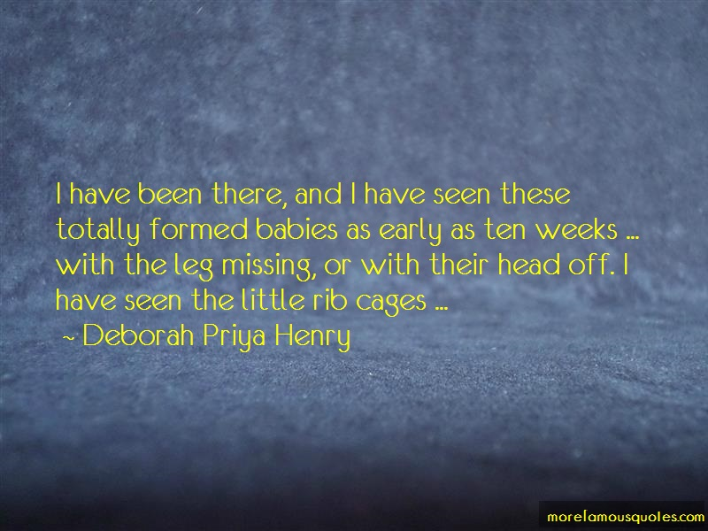 Deborah Priya Henry Quotes: I have been there and i have seen these