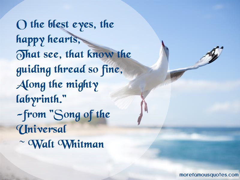 Walt Whitman Quotes: O the blest eyes the happy hearts that