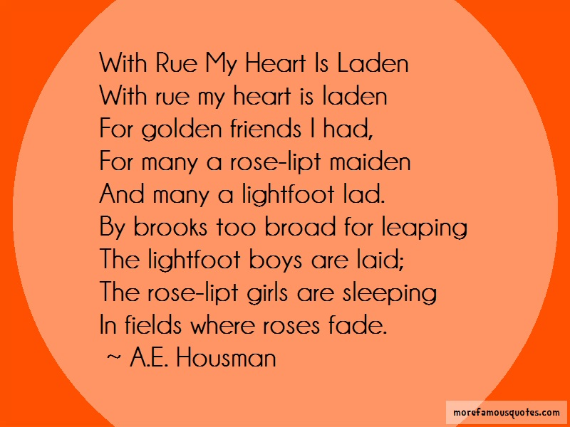 A.E. Housman Quotes: With rue my heart is ladenwith rue my