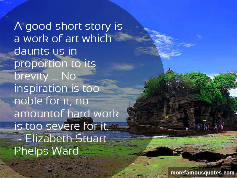 Elizabeth Stuart Phelps Ward Quotes: A Good Short Story Is A Work Of Art