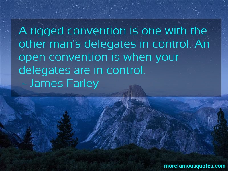 James Farley Quotes: A rigged convention is one with the