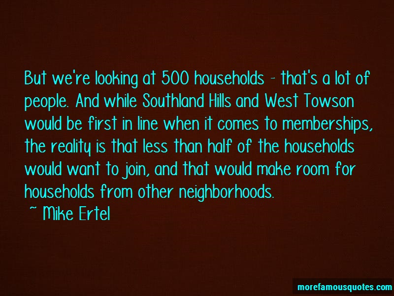 Mike Ertel Quotes: But Were Looking At 500 Households Thats