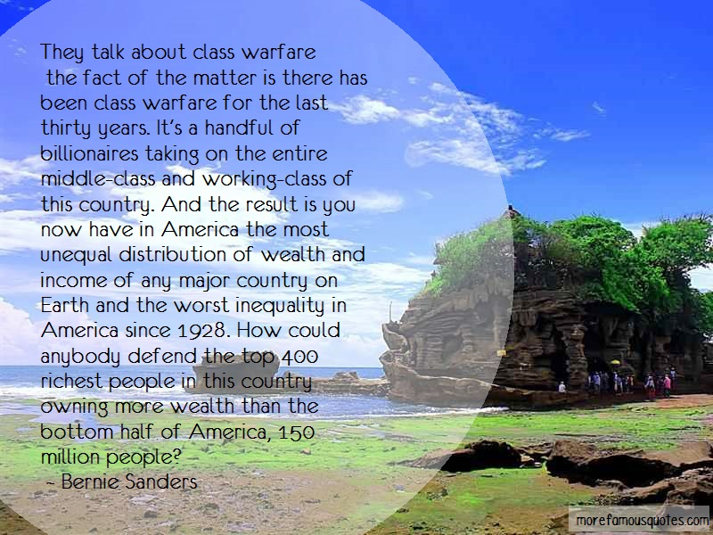 Bernie Sanders Quotes: They talk about class warfare the fact