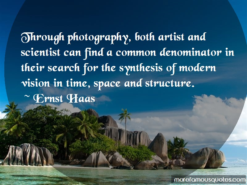 Ernst Haas Quotes: Through photography both artist and