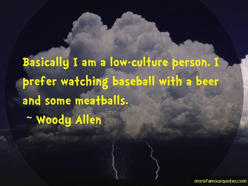 Woody Allen Quotes: Basically i am a low culture person i