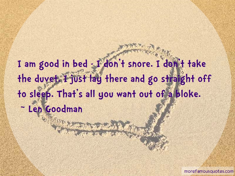 Len Goodman Quotes: I am good in bed i dont snore i dont