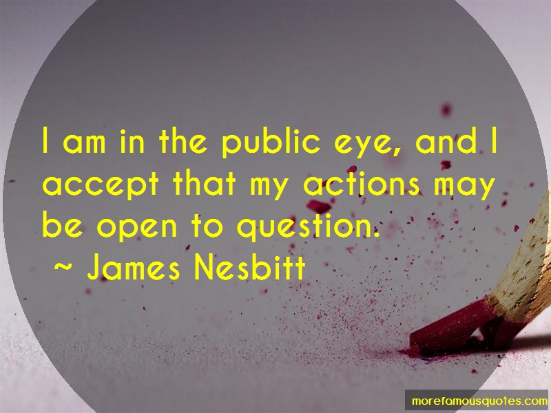 James Nesbitt Quotes: I am in the public eye and i accept that