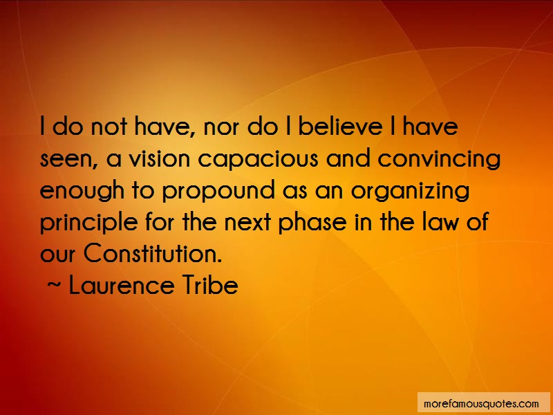 Laurence Tribe Quotes: I Do Not Have Nor Do I Believe I Have