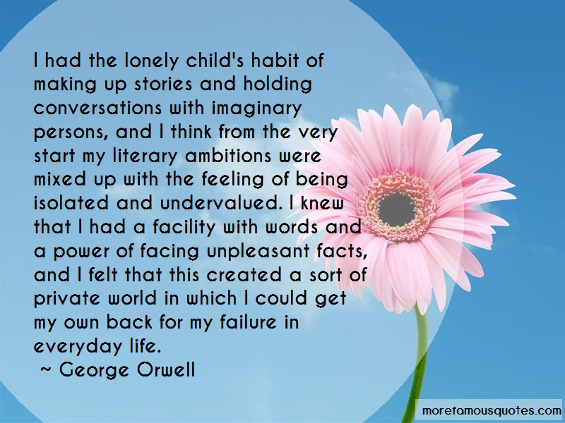 George Orwell Quotes: I Had The Lonely Childs Habit Of Making