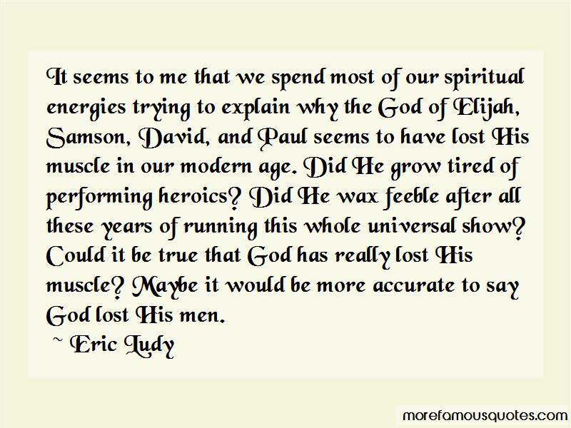 Eric Ludy Quotes: It seems to me that we spend most of our