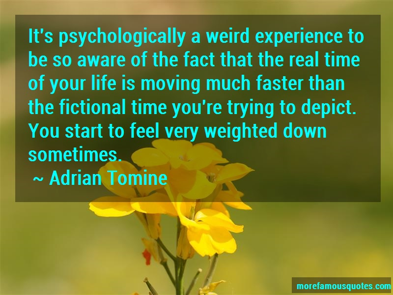 Adrian Tomine Quotes: Its Psychologically A Weird Experience