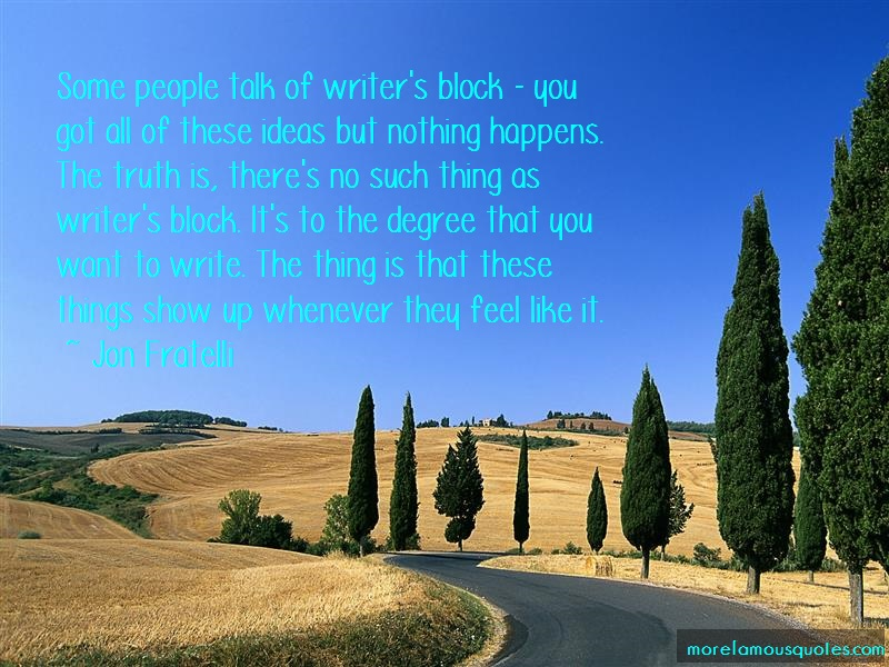 Jon Fratelli Quotes: Some people talk of writers block you