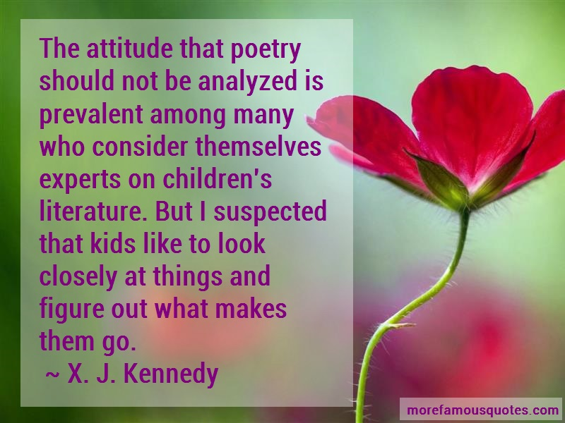 X.J. Kennedy Quotes: The Attitude That Poetry Should Not Be