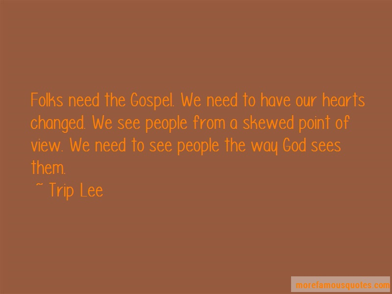 Trip Lee Quotes: Folks need the gospel we need to have