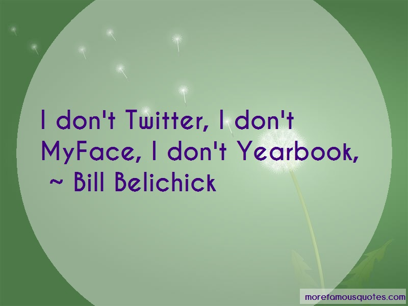 Bill Belichick Quotes: I Dont Twitter I Dont Myface I Dont
