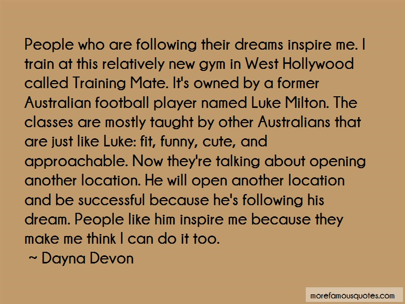 Dayna Devon Quotes: People who are following their dreams