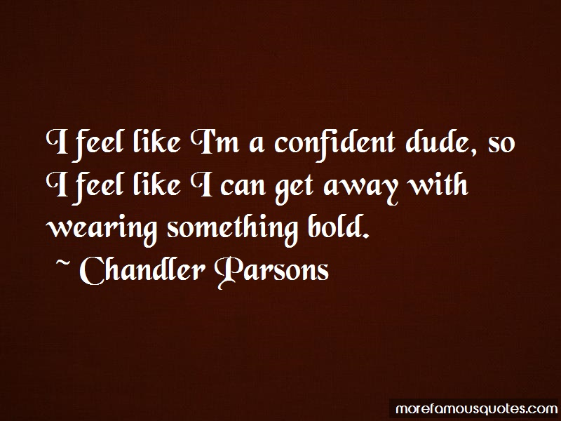 Chandler Parsons Quotes: I feel like im a confident dude so i