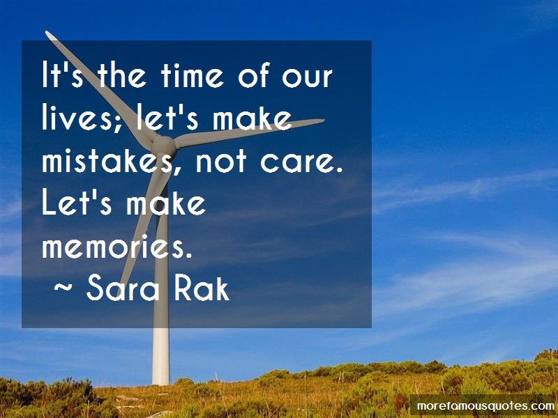 Sara Rak Quotes: Its The Time Of Our Lives Lets Make