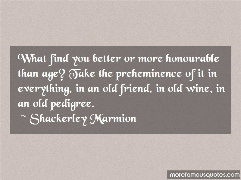 Shackerley Marmion Quotes: What find you better or more honourable
