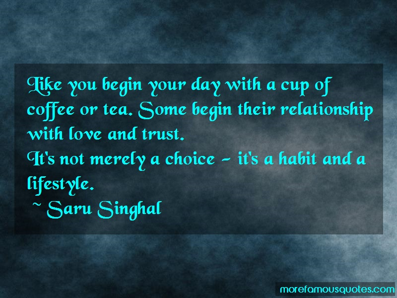 Saru Singhal Quotes: Like You Begin Your Day With A Cup Of