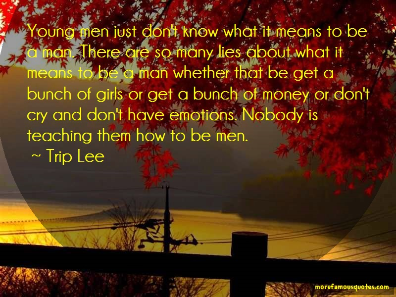 Trip Lee Quotes: Young men just dont know what it means