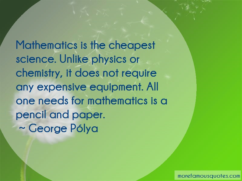 George-Polya Quotes: Mathematics is the cheapest science