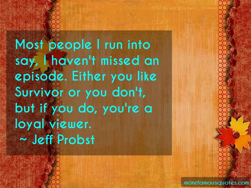 Jeff Probst Quotes: Most people i run into say i havent