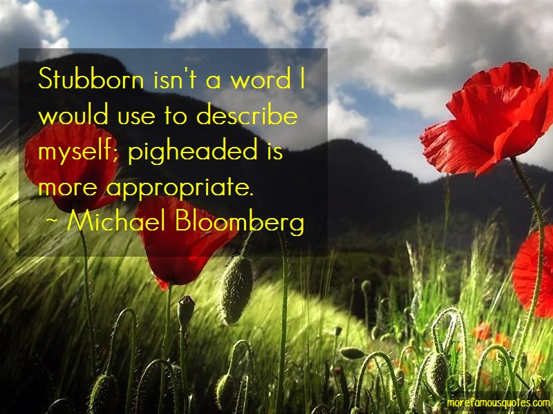 Michael Bloomberg Quotes: Stubborn Isnt A Word I Would Use To