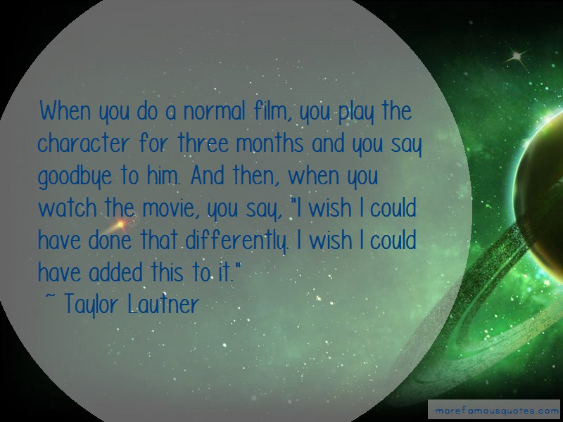 Taylor Lautner Quotes: When you do a normal film you play the