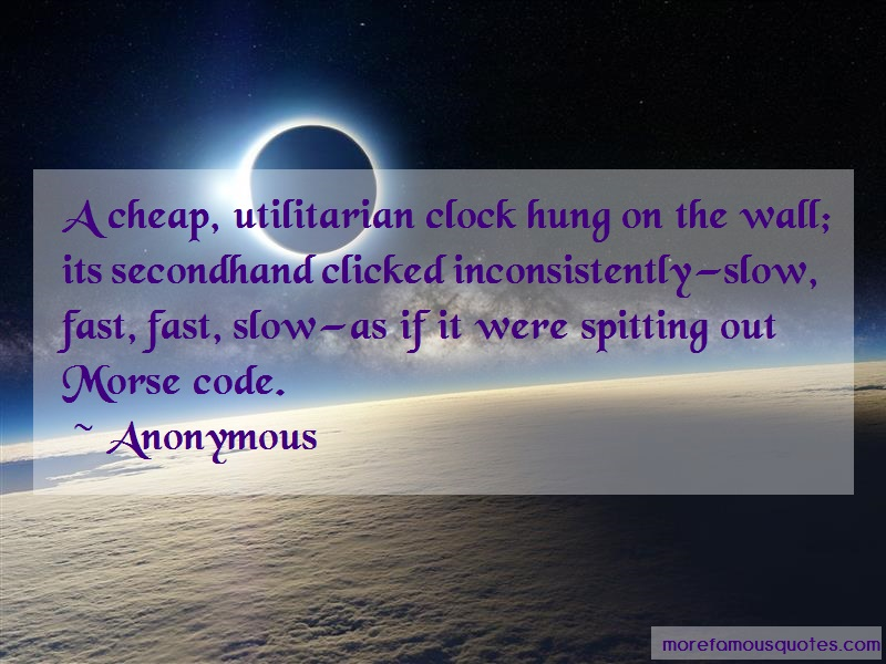 Anonymous. Quotes: A cheap utilitarian clock hung on the