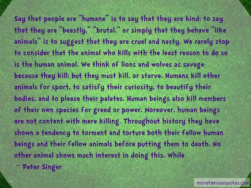 Peter Singer Quotes: Say that people are humane is to say