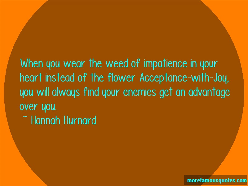 Hannah Hurnard Quotes: When you wear the weed of impatience in