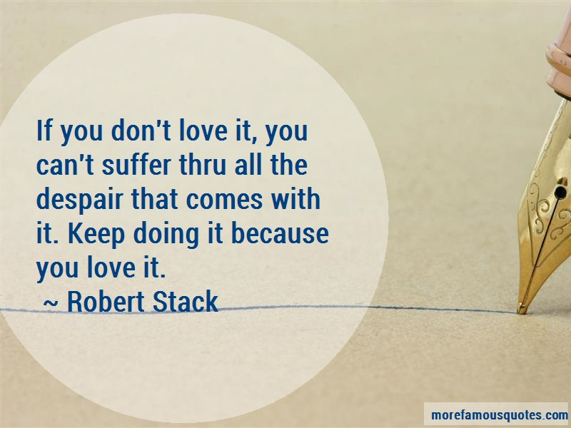 Robert Stack Quotes: If You Dont Love It You Cant Suffer Thru