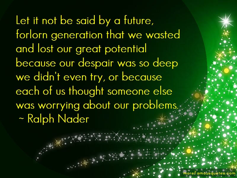 Ralph Nader Quotes: Let It Not Be Said By A Future Forlorn