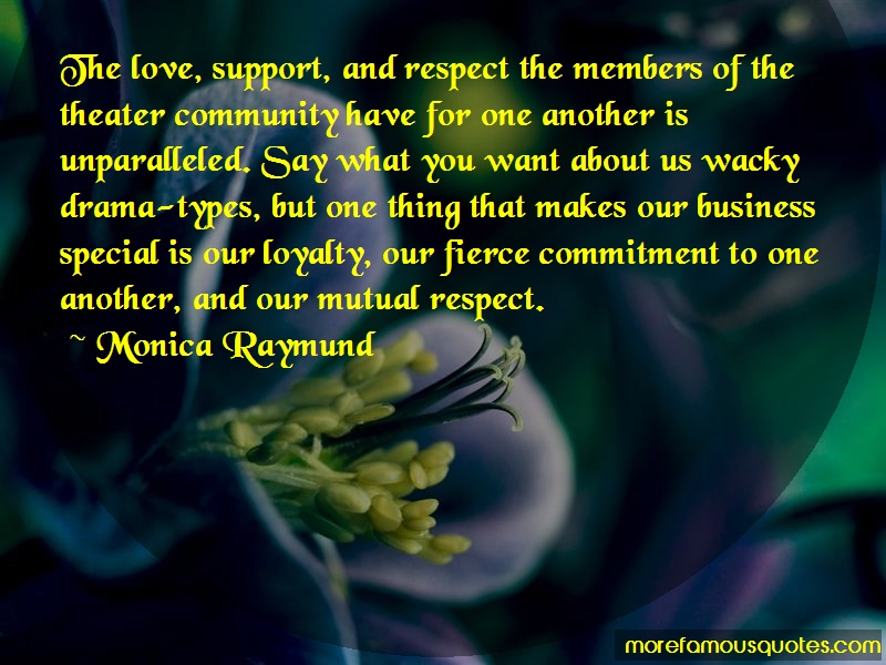 Monica Raymund Quotes: The Love Support And Respect The Members