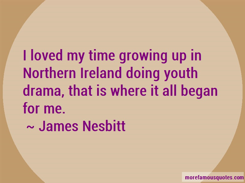 James Nesbitt Quotes: I loved my time growing up in northern