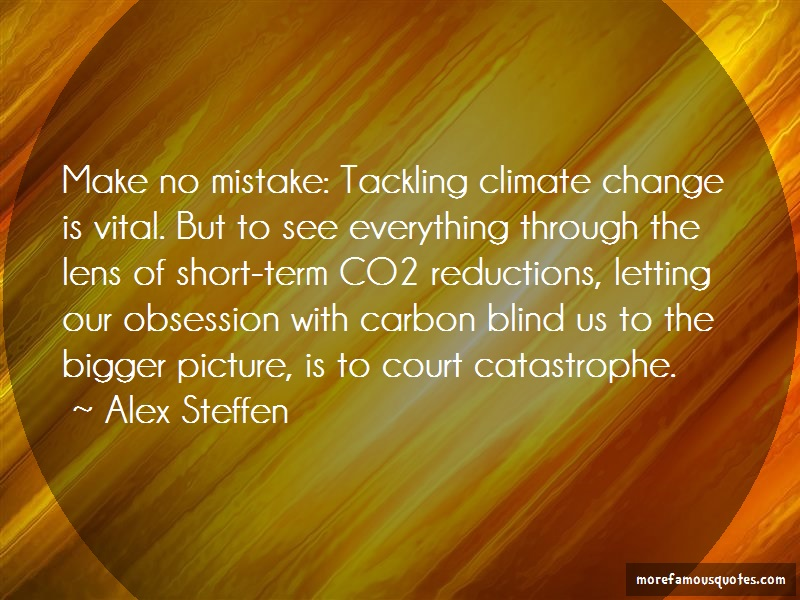 Alex Steffen Quotes: Make no mistake tackling climate change