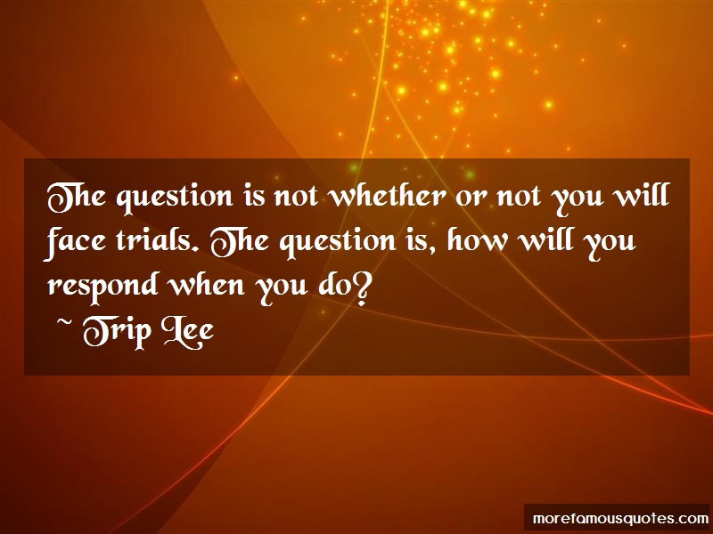 Trip Lee Quotes: The question is not whether or not you