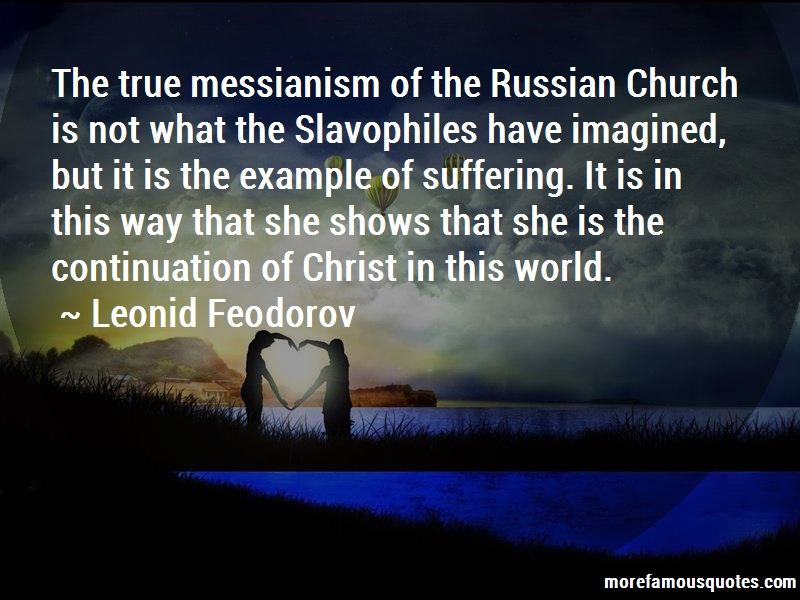 Leonid Feodorov Quotes: The True Messianism Of The Russian