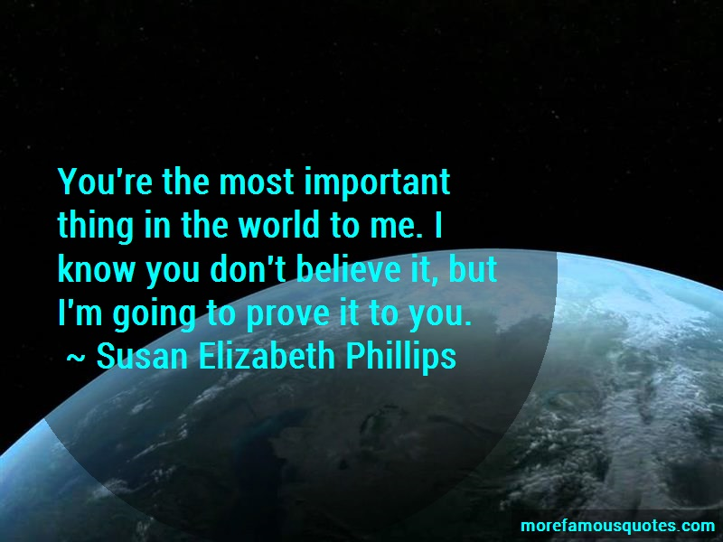 Susan Elizabeth Phillips Quotes: Youre the most important thing in the