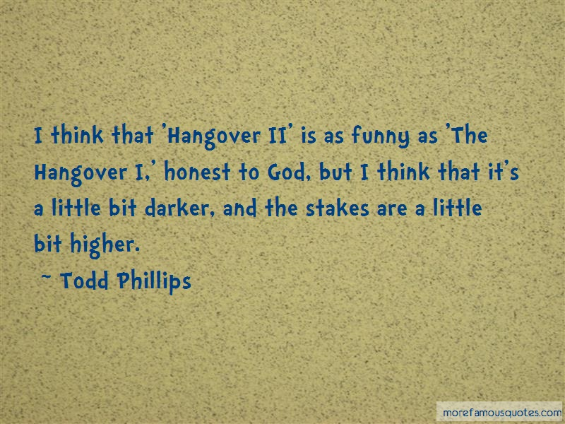 Todd Phillips Quotes: I think that hangover ii is as funny as