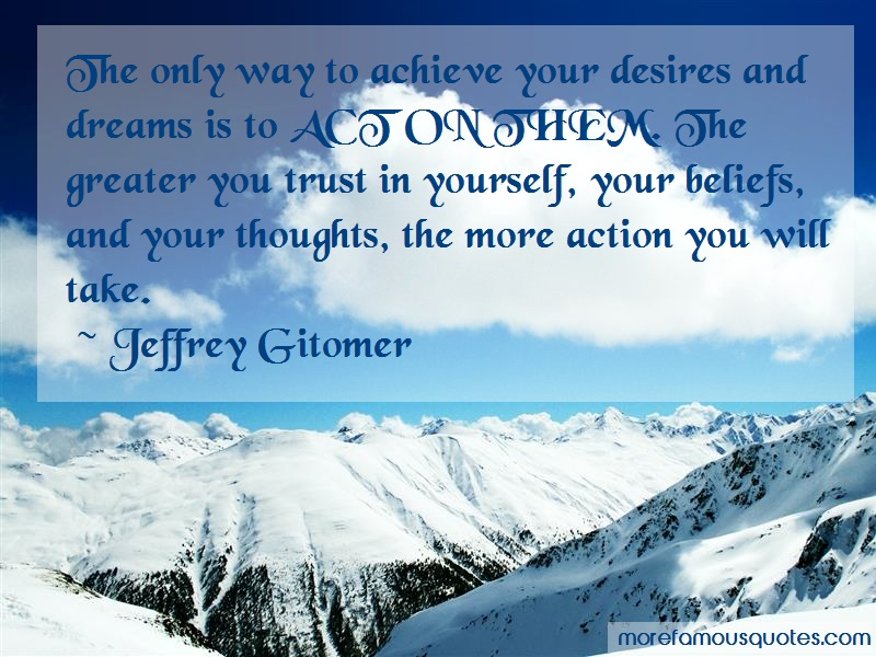 Jeffrey Gitomer Quotes: The only way to achieve your desires and