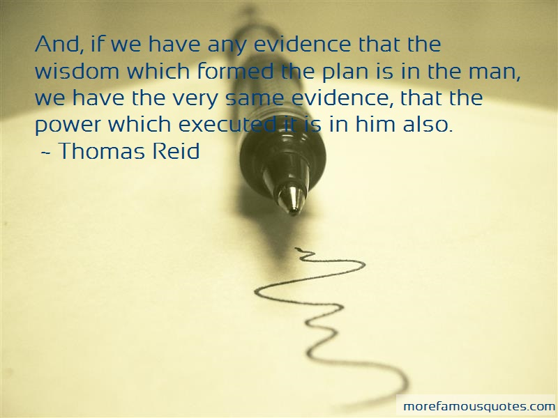 Thomas Reid Quotes: And if we have any evidence that the