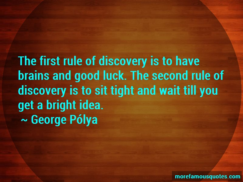George-Polya Quotes: The first rule of discovery is to have