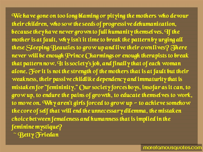 Betty Friedan Quotes: We Have Gone On Too Long Blaming Or