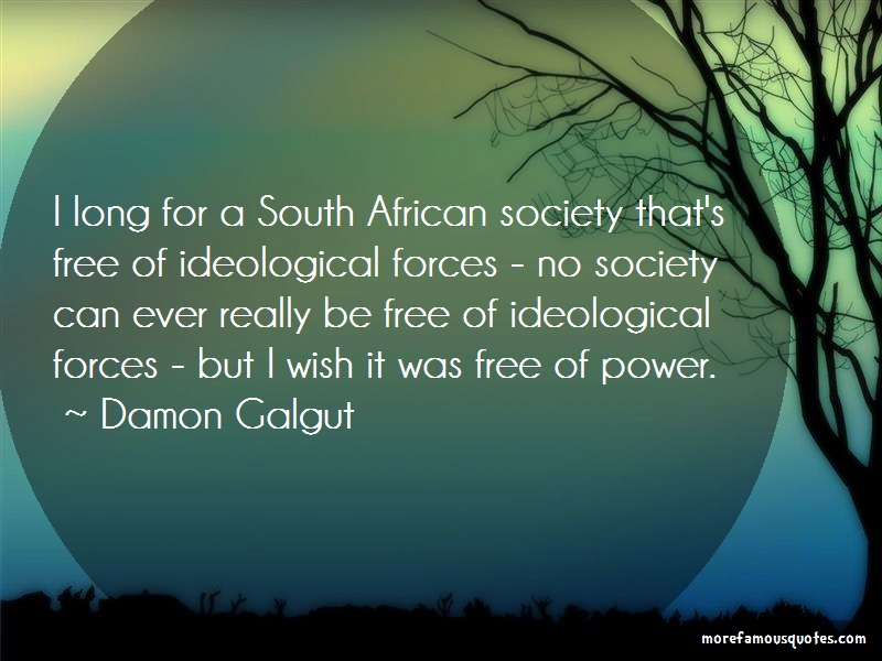 Damon Galgut Quotes: I long for a south african society thats