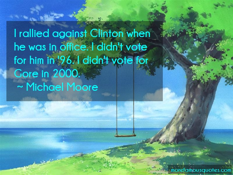 Michael Moore Quotes: I Rallied Against Clinton When He Was In