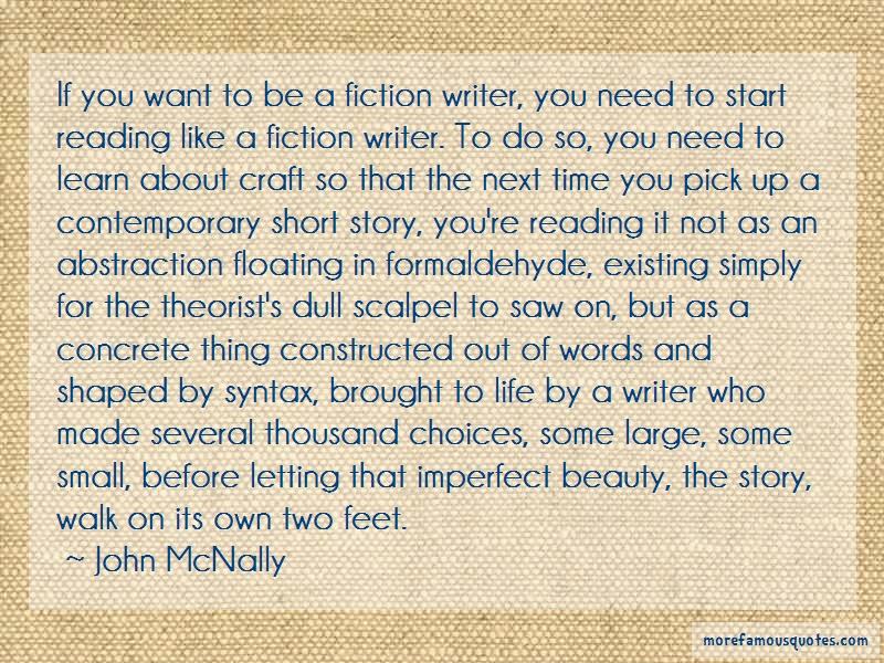 John McNally Quotes: If You Want To Be A Fiction Writer You