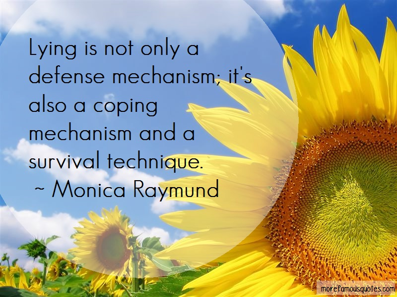 Monica Raymund Quotes: Lying Is Not Only A Defense Mechanism
